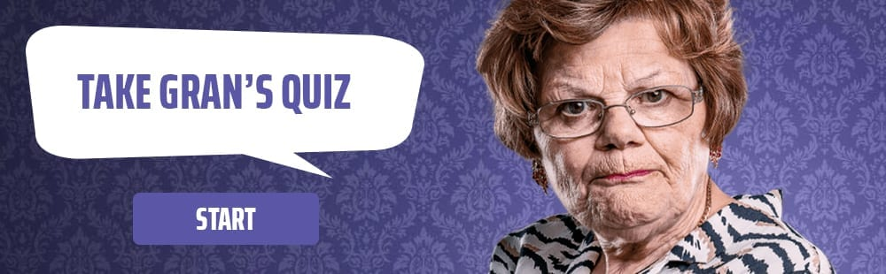 Take Gran's Quiz. Get started.